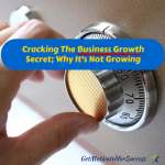 Cracking The Business Growth Secret; Why It's Not Growing