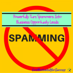 Powerfully Turn Spammers Into Business Opportunity Leads