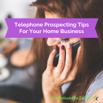 Telephone Prospecting Tips For Your Home Business
