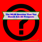 The MLM Question That You Should Ask All Prospects