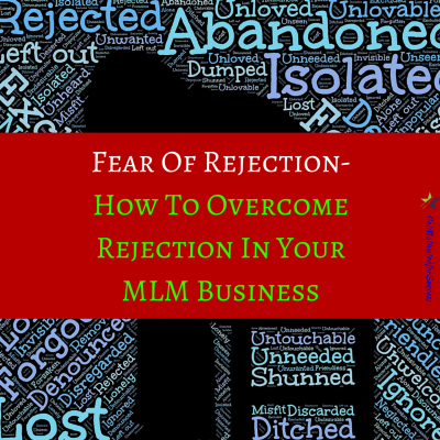 Fear Of Rejection- How To Overcome Rejection In Your MLM Business