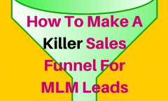 How To Make A Killer Sales Funnel For MLM Leads And Sales