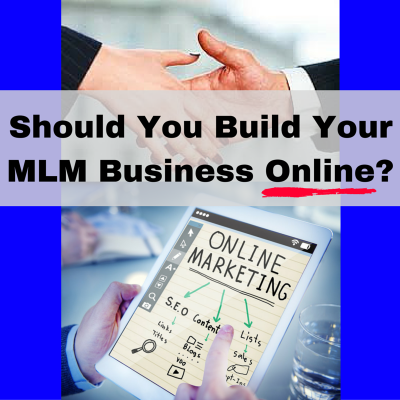 Should You Build Your MLM Business Online?